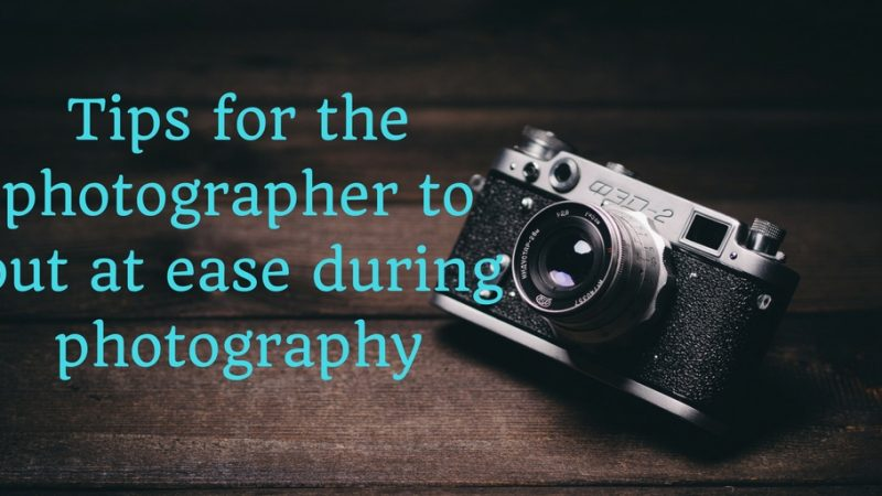 Tips for the photographer to put at ease during photography 1