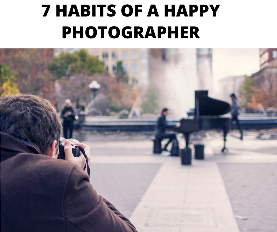 7 HABITS OF A HAPPY PHOTOGRAPHER 1