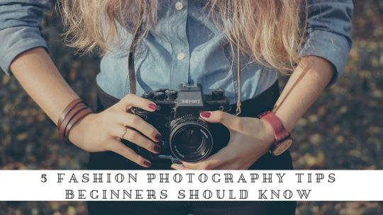 5 Fashion Photography Tips Beginners Should Know 1