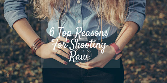 6 Top Reasons For Shooting Raw 1