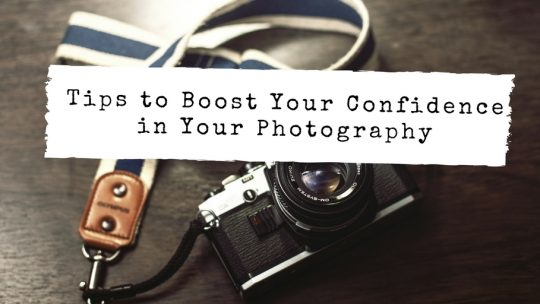 Tips to Boost Your Confidence in Your Photography 11