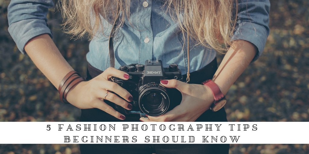 5 Fashion Photography Tips Beginners Should Know